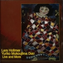 Live and More/Lars Hollmer & Yuriko Mukoujima