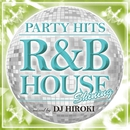 PARTY HITS -R&B HOUSE- Shining Mixed by DJ HIROKI/PARTY HITS PROJECT