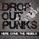 HERE COME THE REBELS/DROP OUT PUNKS