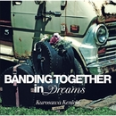 Banding Together in Dreams/黒沢 健一