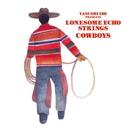 COWBOYS/YASUSHI IDE PRESENTS LONESOME ECHO STRINGS