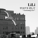 サヨナラ そして~Everlasting Love~/LiLi
