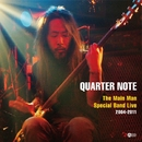 Quarter Note - The Main Man Special Band Live 2004-2011/松永孝義