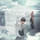 I Fear A New World/Cold Crows Dead