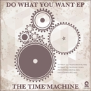 Do What You Want EP/The Time'Machine