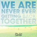 We Are Never Ever Getting Back Together/Starlet