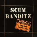 TOTALLY INCREDIBLE SCREAM/SCUM BANDITZ