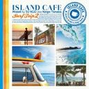 ISLAND CAFE Surf Trip2/DJ KGO aka Keigo Tanaka