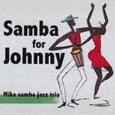 Samba for Johnny/Mika samba jazz trio