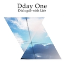 Dialogue with Life/DDAY ONE