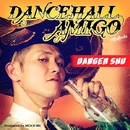 Dancehall Amigo -Single/Danger Shu