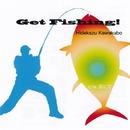 Get Fishing!/川久保秀一