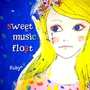 sweet music float/Ruby*