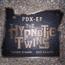 PDX - EP/The HYPNOTIC TWINS