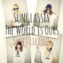 SUNGLASSES/THE WORLD is OURS/Sweet Licious