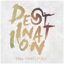 Destination/Take mind's place