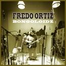 BONGOLOIDZ/FREDO ORTIZ