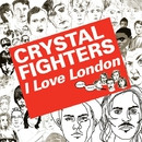 I Love London/Crystal Fighters