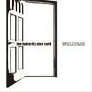 WELCOME/the butterfly nine cord