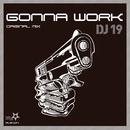 Gonna Work/DJ 19