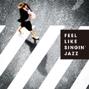 Feel Like Singin' Jazz/Various Artists