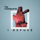 I Refuse/The Coastguards