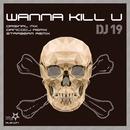 Wanna Kill U/DJ 19