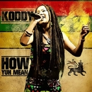 How Yuh Mean/KODDY
