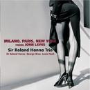Milan, Paris, New York/Sir Roland Hanna Trio