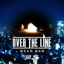 OVER THE LINE -Single/HEAD BAD