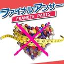 ファイナルアンサー/FRANKIE PARIS