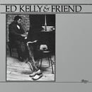 Ed Kelly And Friend/Ed Kelly And Pharoah Sanders