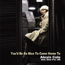 You'd Be So Nice To Come Home To/Alexis Cole & One For All