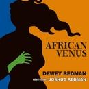 アフリカン・ヴィーナス/Dewey Redman Feat. Joshua Redman