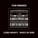 LOSING HUMANITY / WHERE'S MY HOME/YOUR ROMANCE