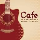 Cafeでゆっくり流れる音楽 OLD FASHIONED ACOUSTIC MUSIC/アントニオ・モリナ・ガレリオ