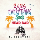 2人ならEVERYTHING GOOD -Single/HEAD BAD