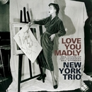 Love You Madly/New York Trio