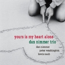 Yours Is My Heart Alone/Dan Nimmer Trio