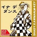 イナデダンス -Single/SHADY, KAWMAN & M-KEY