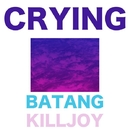 Batang Killjoy/Crying
