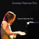 Another Ordinary Day/野本晴美トリオ