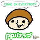 COME ON EVERYBODY/ppパナップ