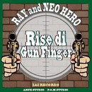 Rise di Gun Finger -Single/RAY & NEO HERO