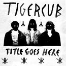 Meet Tigercub/TIGERCUB