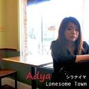 Lonesome Town [知らない町]/Adya