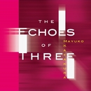 The Echoes of Three/片倉真由子