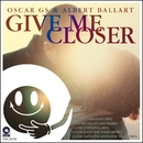 Give Me Closer/Oscar Gs & Albert Ballart