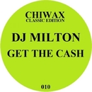 Get the Cash/Dj Milton