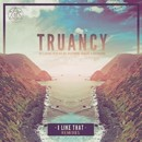 I Like That/Truancy